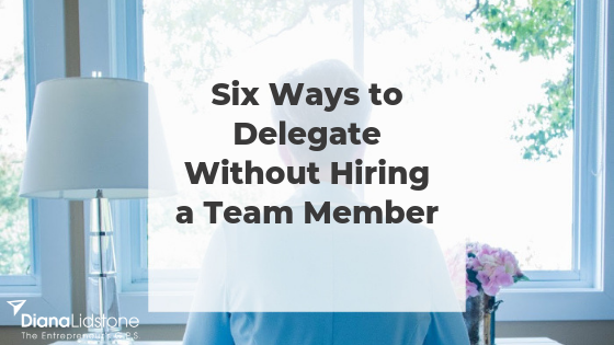 Six Ways to Delegate Without Hiring a Team Member