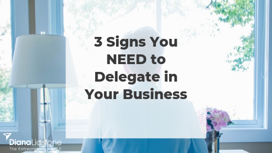 3 Signs You NEED to Delegate in Your Business