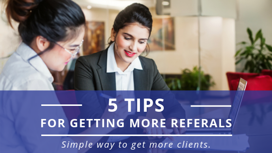 5 Tips for Getting More Referrals
