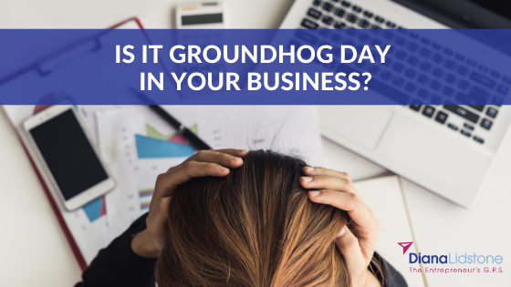 Is it Groundhog Day in your small business?