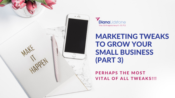 Marketing Tweaks to Grow Your Small Business (part 3)