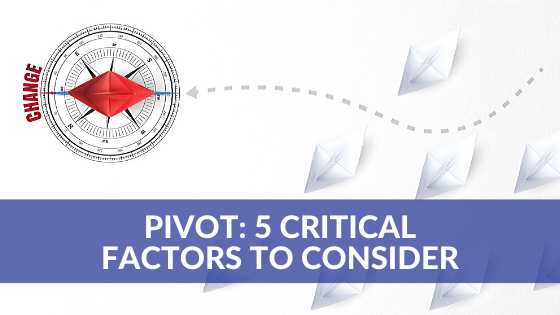Pivot: 5 Critical Factors to Consider