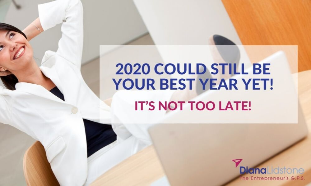 2020 Could Still be your Best Year Yet!