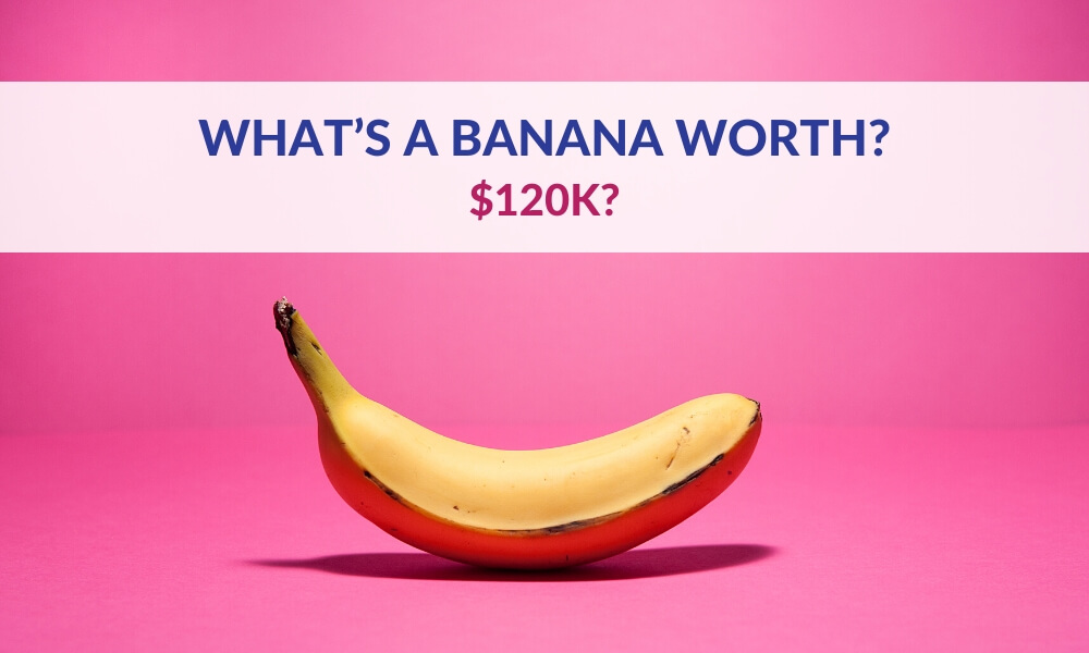 What's a Banana Worth?