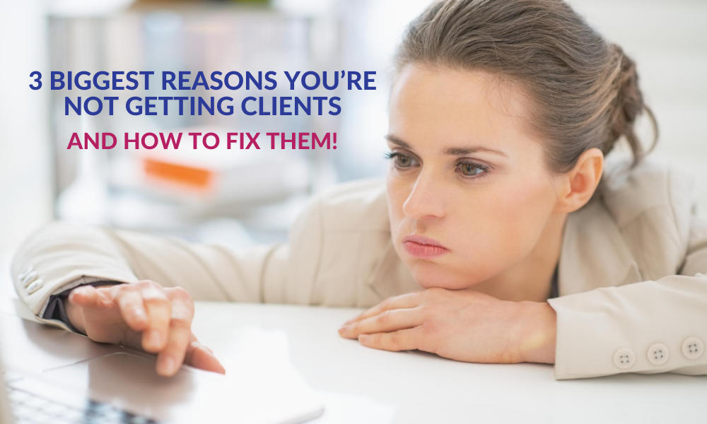 3 Biggest Reasons You're NOT Getting Clients
