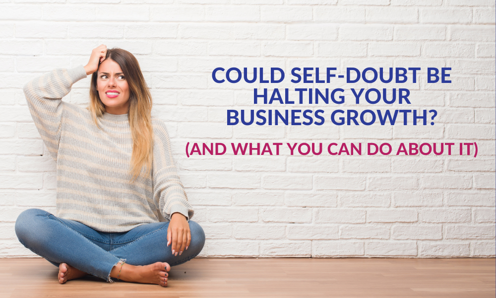Could Self-Doubt Be Halting Your Business Growth?