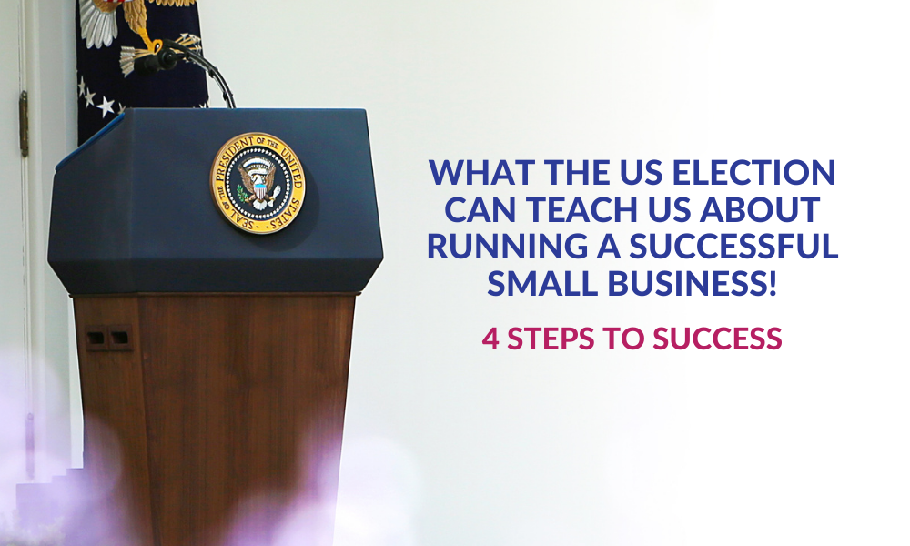What the US Election Can Teach Us About Running a Successful Small Business!