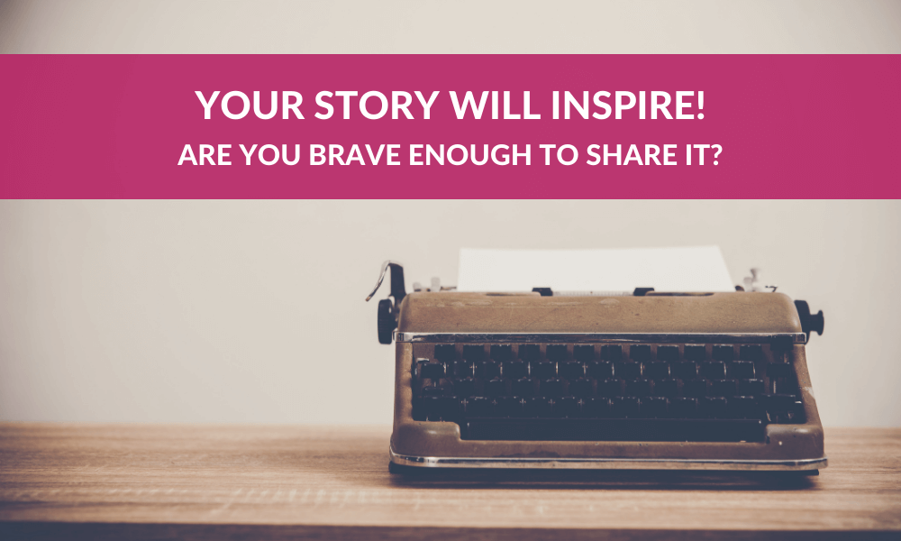 Your Story Will Inspire!