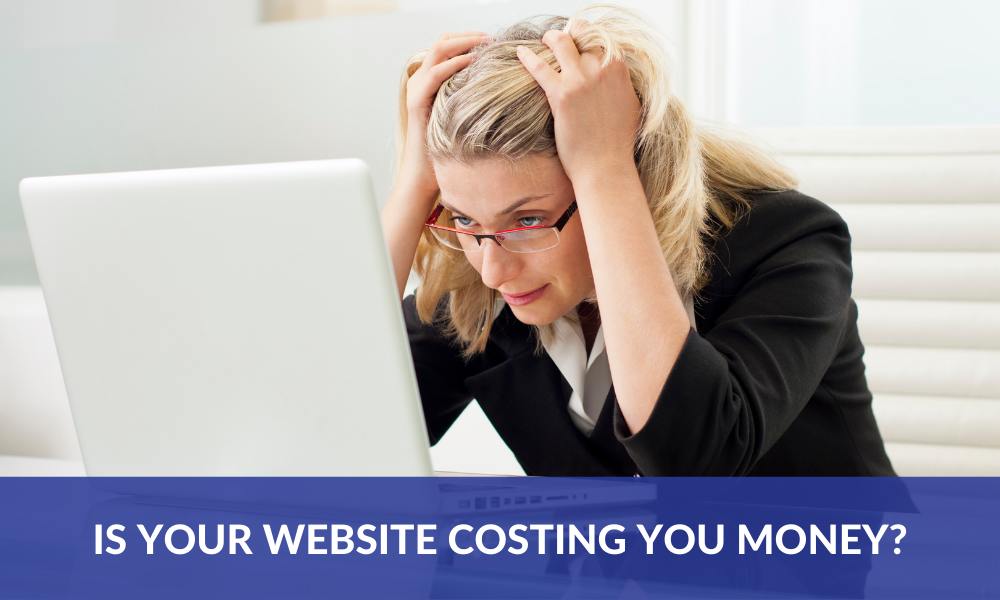 Is Your Website Costing You Money?