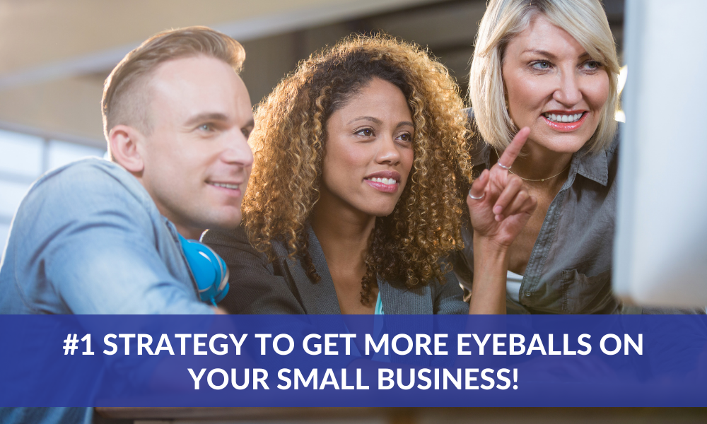 #1 Strategy To Get More Eyeballs On Your Small Business!