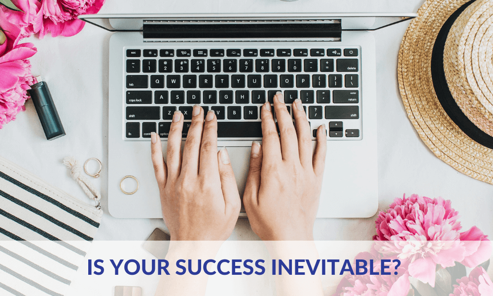 Is Your Success Inevitable?