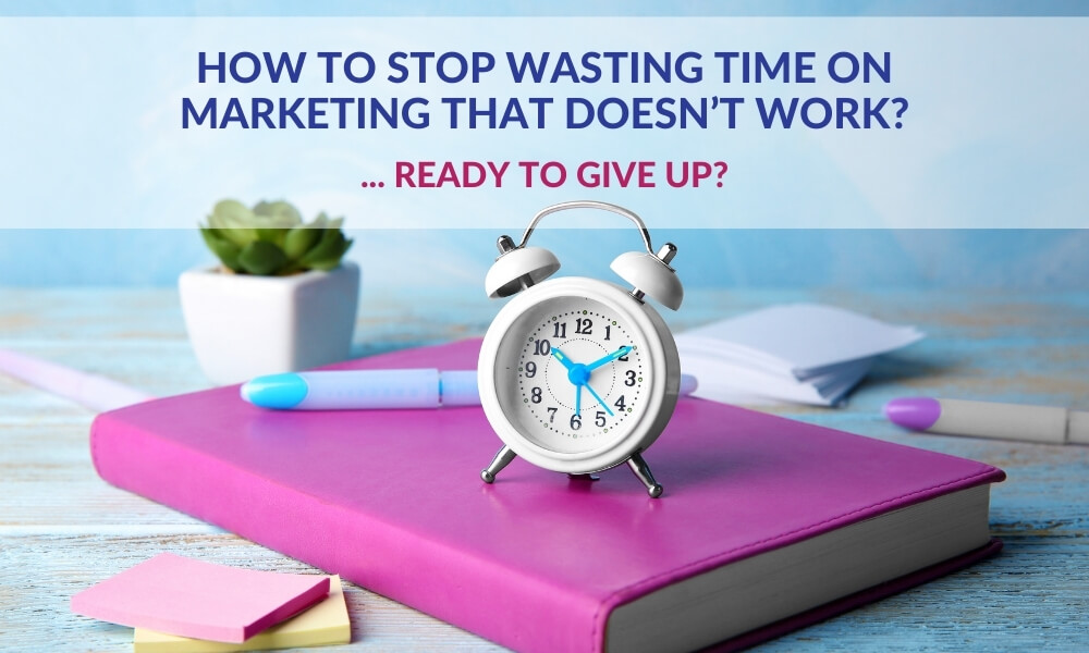 How to Stop Wasting Time on Marketing That Doesn't Work?