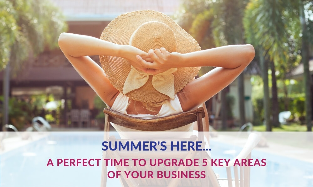 Summer's here…a perfect time to upgrade 5 key areas of your business