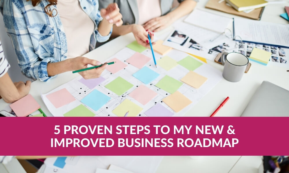 5 Proven Steps to My New & Improved Business Roadmap