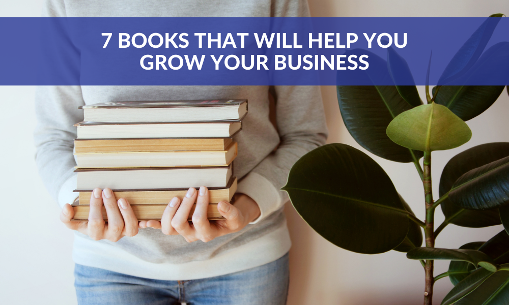 7 Books That Will Help You Grow Your Business