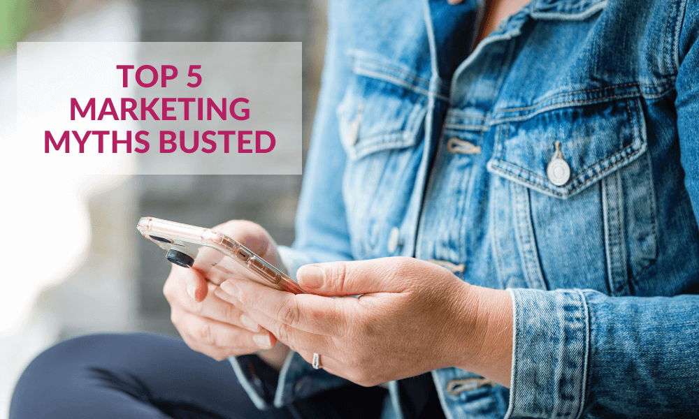 Top 5 Marketing Myths Busted