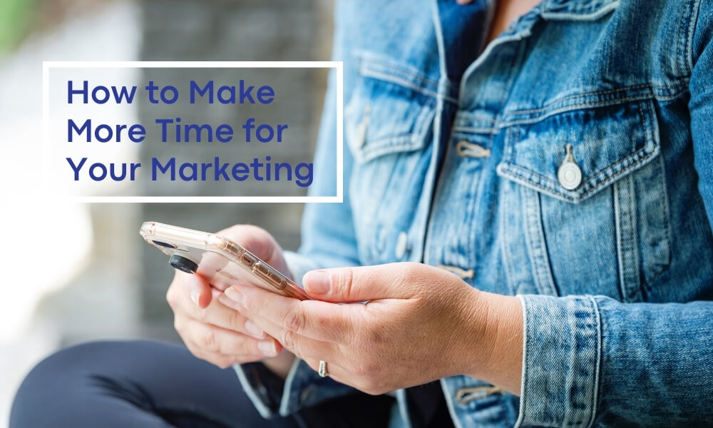 How to Make More Time for Your Marketing
